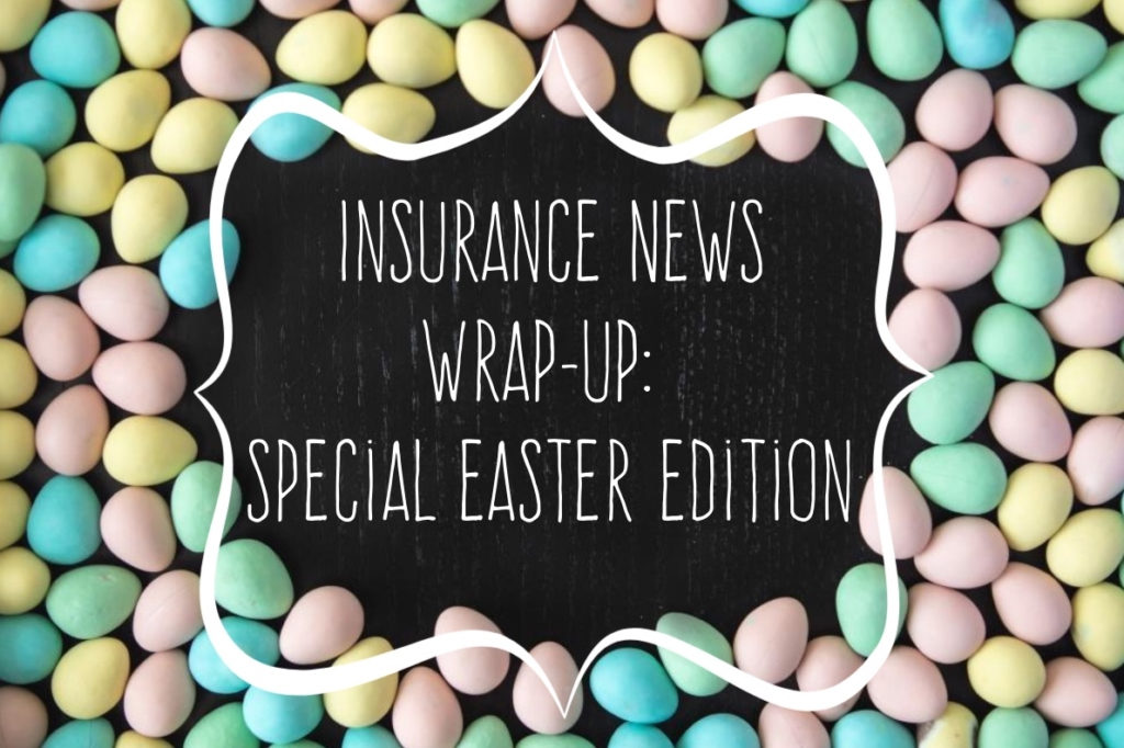 Insurance news wrap-up: Easter edition